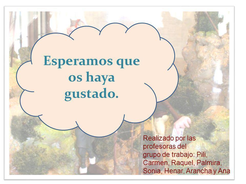 Esperamos que os haya gustado. Realizado por las profesoras del grupo de trabajo: Pili, Carmen, Raquel, Palmira, Sonia, Henar, Arancha y Ana