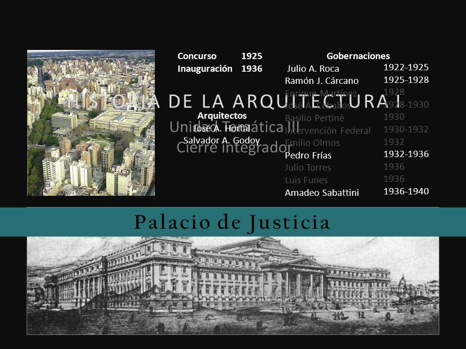 HISTORIA DE LA ARQUITECTURA I Unidad Temática III Cierre integrador Palacio de Justicia Alumna Adscripta: Erica M. Feltes Egresado Adscripto: Arq. Ant