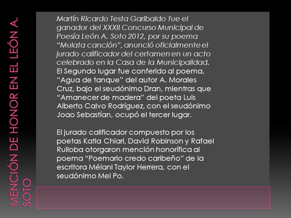 Martín Ricardo Testa Garibaldo fue el ganador del XXXII Concurso Municipal de Poesía León A. Soto 2012, por su poema Mulata canción, anunció oficialme
