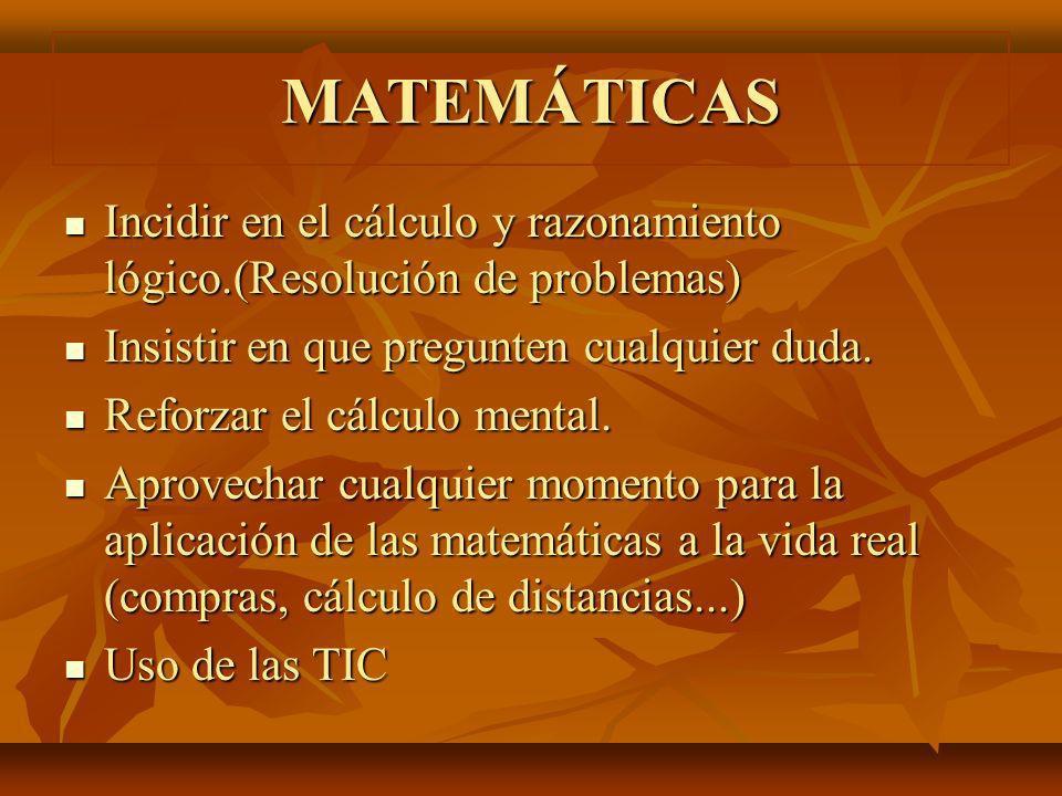 MATEMÁTICAS Incidir en el cálculo y razonamiento lógico.(Resolución de problemas) Incidir en el cálculo y razonamiento lógico.(Resolución de problemas