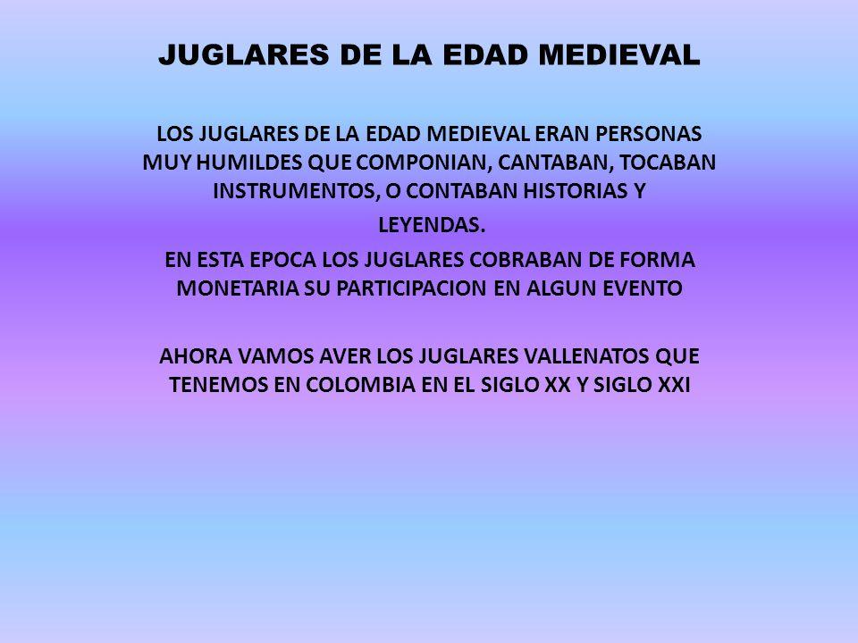 JUGLARES DE LA EDAD MEDIEVAL LOS JUGLARES DE LA EDAD MEDIEVAL ERAN PERSONAS MUY HUMILDES QUE COMPONIAN, CANTABAN, TOCABAN INSTRUMENTOS, O CONTABAN HIS