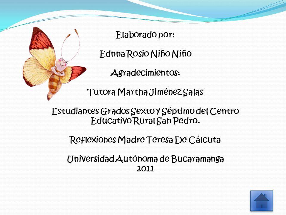 Elaborado por: Ednna Rosio Niño Niño Agradecimientos: Tutora Martha Jiménez Salas Estudiantes Grados Sexto y Séptimo del Centro Educativo Rural San Pe