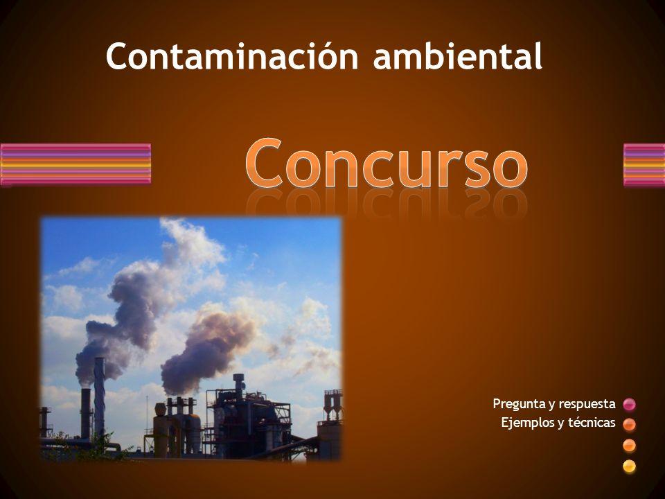 Pregunta y respuesta Ejemplos y técnicas Contaminación ambiental