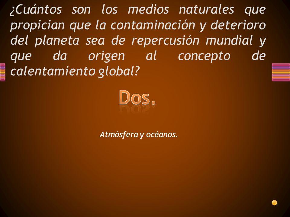 ¿Cuántos son los medios naturales que propician que la contaminación y deterioro del planeta sea de repercusión mundial y que da origen al concepto de