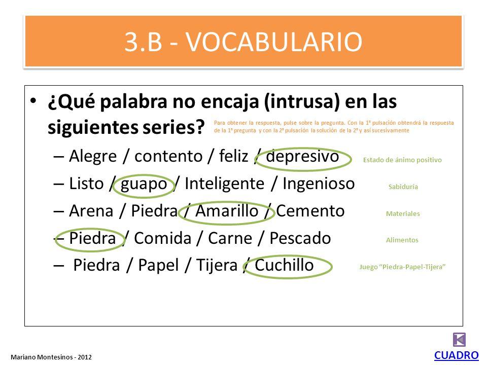 4. B - GRAMÁTICA ¿Quieres comer? a)Sí, soy hambre b)Sí, estoy hambre c)Sí, tengo hambre CUADRO Mariano Montesinos - 2012 Sólo una respuesta correcta.