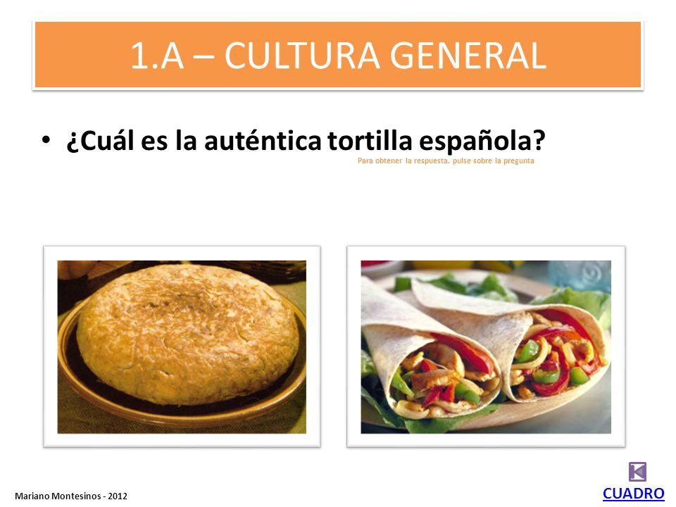 1.A – CULTURA GENERAL ¿Cuál es la auténtica tortilla española.