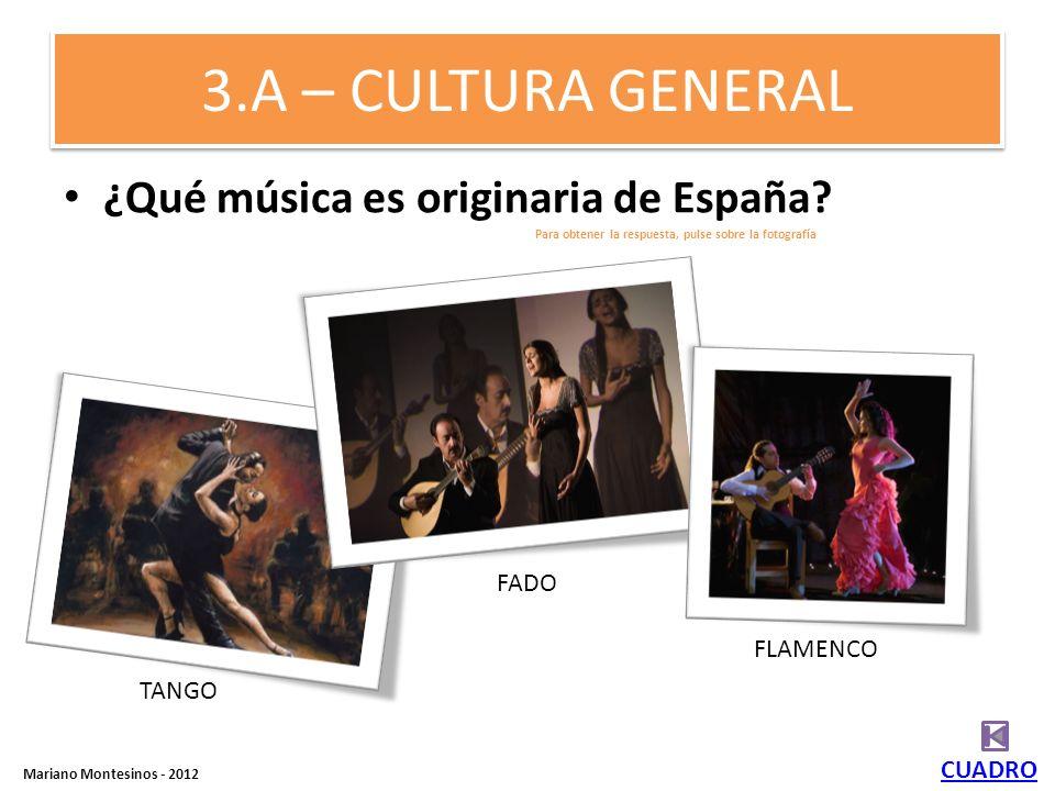 3.A – CULTURA GENERAL ¿Qué música es originaria de España.