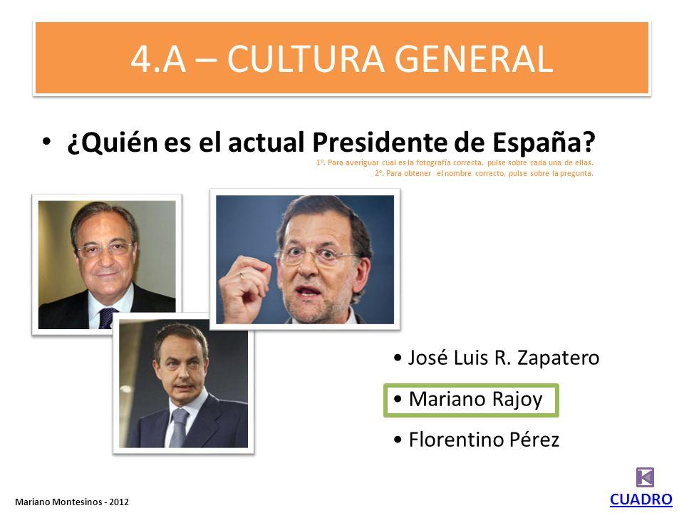4.A – CULTURA GENERAL ¿Quién es el actual Presidente de España.