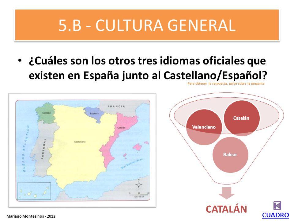 4.A – CULTURA GENERAL ¿Quién es el actual Presidente de España? CUADRO José Luis R. Zapatero Mariano Rajoy Florentino Pérez 1 o. Para averiguar cual e