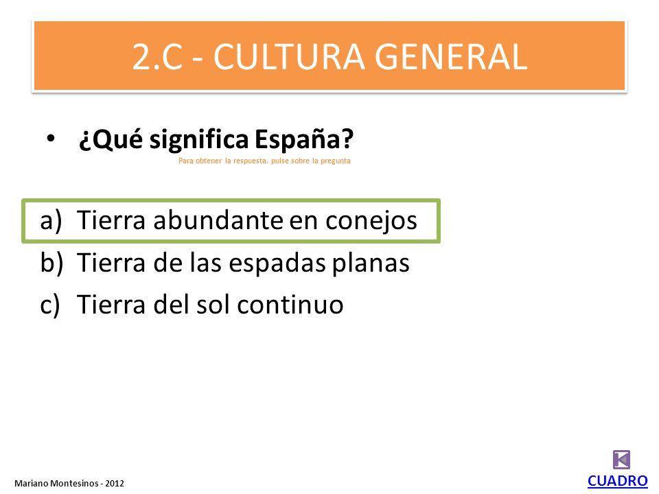 2.C - CULTURA GENERAL a)Tierra abundante en conejos b)Tierra de las espadas planas c)Tierra del sol continuo CUADRO ¿Qué significa España.