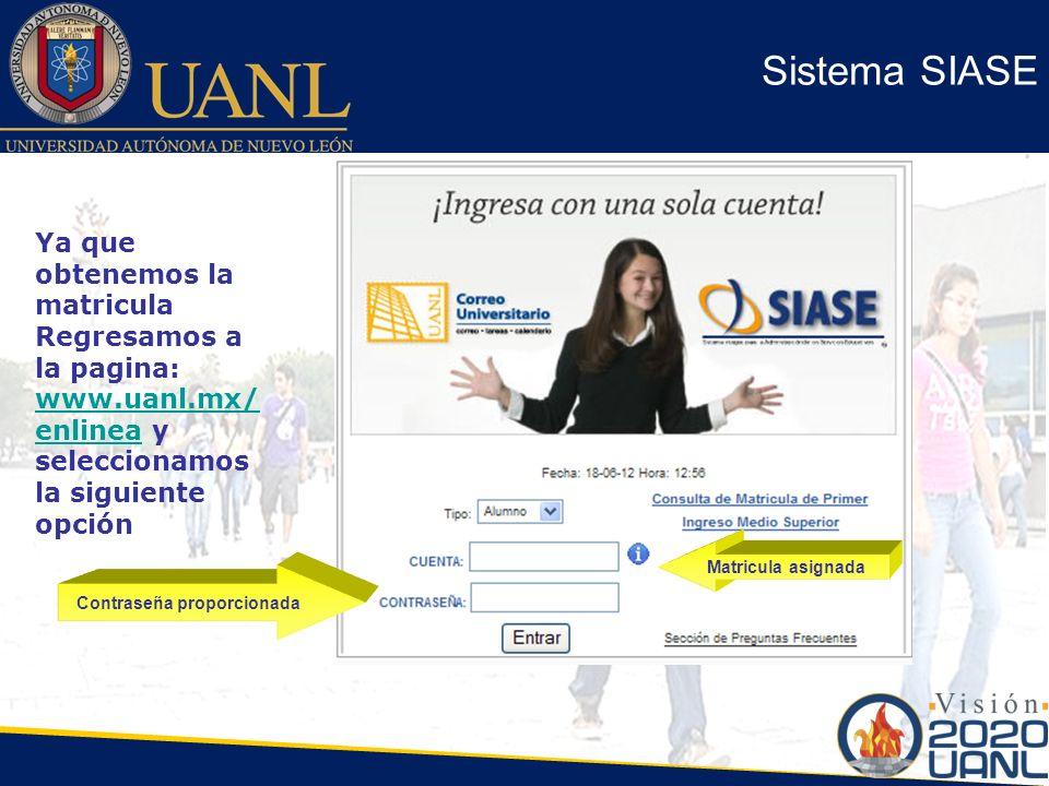 Sistema SIASE Matricula asignada Contraseña proporcionada www.uanl.mx/ enlineawww.uanl.mx/ enlinea y seleccionamos la siguiente opción Ya que obtenemo