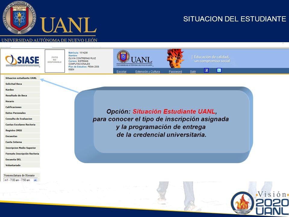 SITUACION DEL ESTUDIANTE Opción: Situación Estudiante UANL, para conocer el tipo de inscripción asignada y la programación de entrega de la credencial