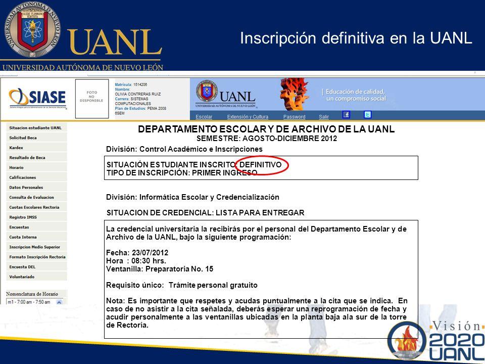 Inscripción definitiva en la UANL División: Control Académico e Inscripciones SITUACIÓN ESTUDIANTE INSCRITO: DEFINITIVO TIPO DE INSCRIPCIÓN: PRIMER IN