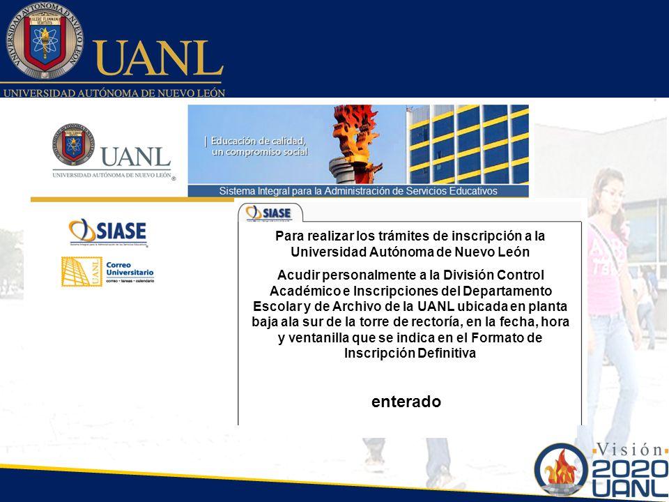 Seleccione la Dependencia Para realizar los trámites de inscripción a la Universidad Autónoma de Nuevo León Acudir personalmente a la División Control