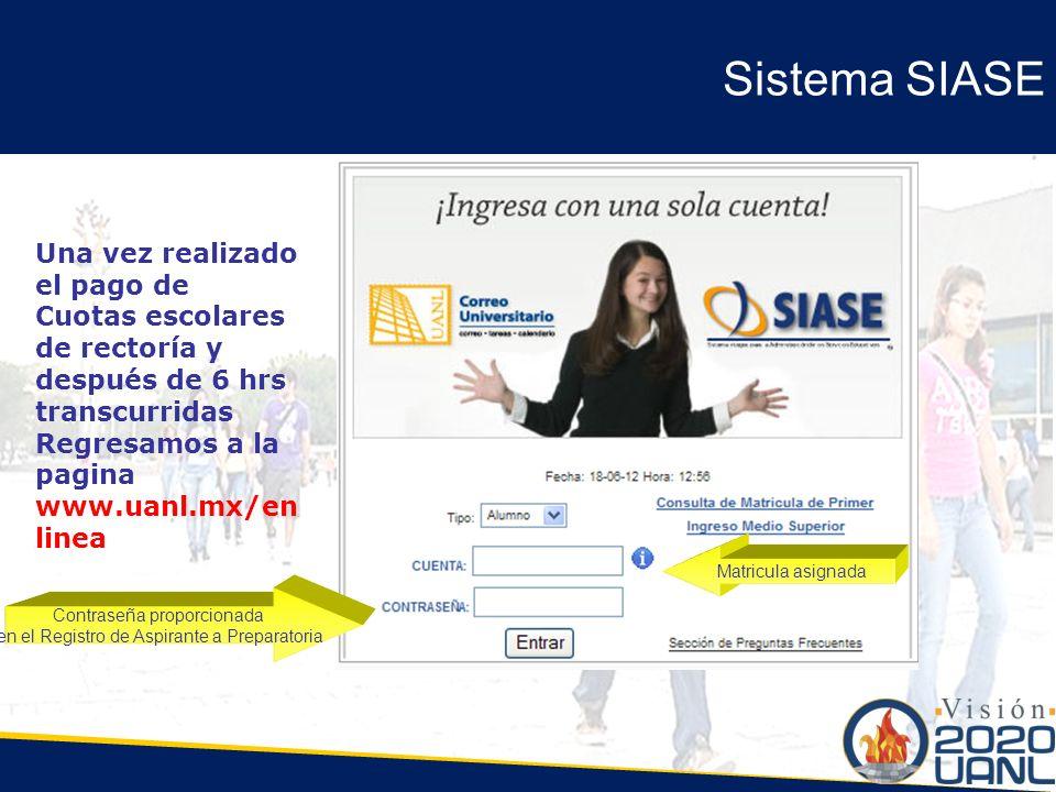 Sistema SIASE Matricula asignada Contraseña proporcionada en el Registro de Aspirante a Preparatoria Una vez realizado el pago de Cuotas escolares de