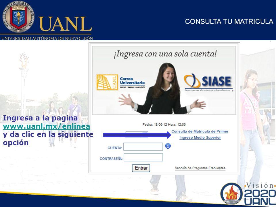 CONSULTA TU MATRICULA Ingresa a la pagina www.uanl.mx/enlinea y da clic en la siguiente opción www.uanl.mx/enlinea