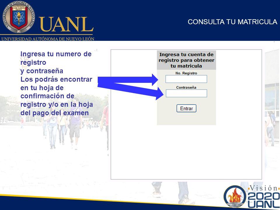 CONSULTA TU MATRICULA Ingresa tu numero de registro y contraseña Los podrás encontrar en tu hoja de confirmación de registro y/o en la hoja del pago d