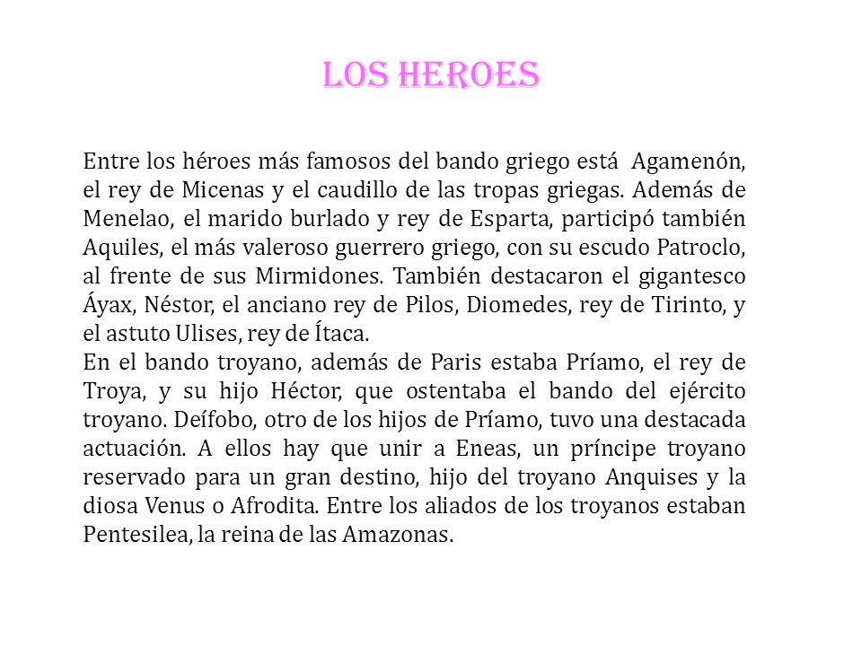 LOS HEROES Entre los héroes más famosos del bando griego está Agamenón, el rey de Micenas y el caudillo de las tropas griegas. Además de Menelao, el m
