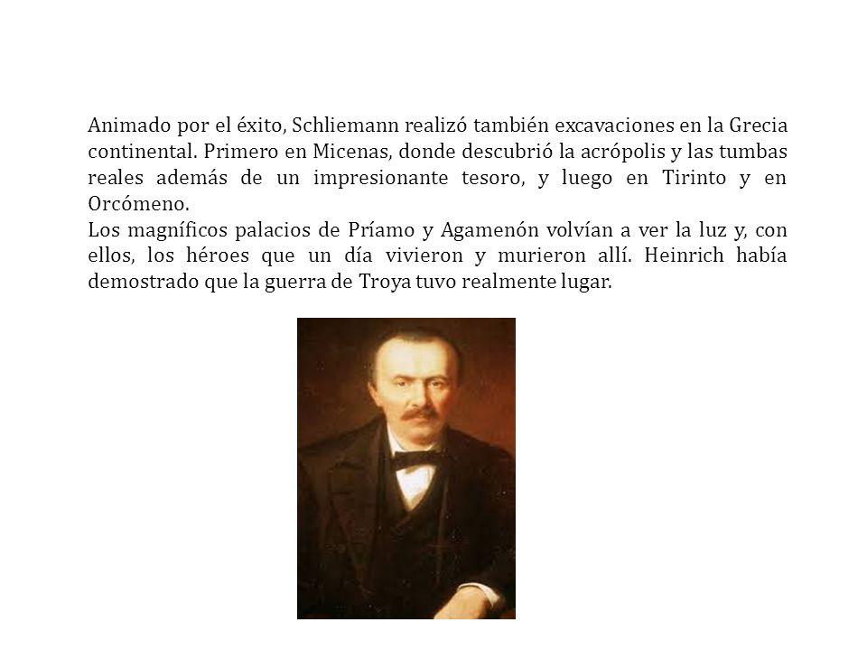 Animado por el éxito, Schliemann realizó también excavaciones en la Grecia continental. Primero en Micenas, donde descubrió la acrópolis y las tumbas