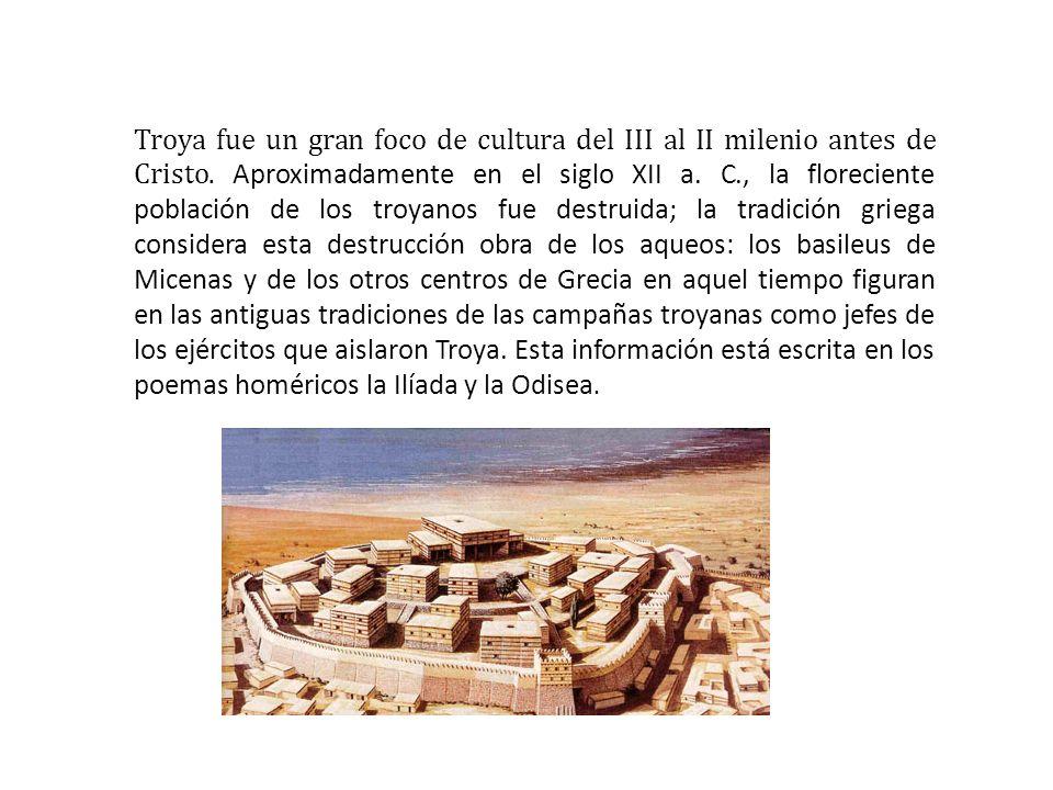 Troya fue un gran foco de cultura del III al II milenio antes de Cristo. Aproximadamente en el siglo XII a. C., la floreciente población de los troyan