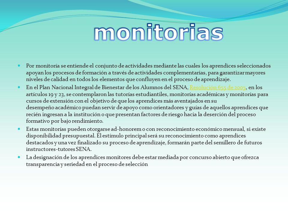Por monitoría se entiende el conjunto de actividades mediante las cuales los aprendices seleccionados apoyan los procesos de formación a través de act