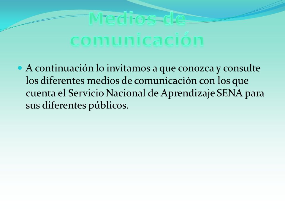 A continuación lo invitamos a que conozca y consulte los diferentes medios de comunicación con los que cuenta el Servicio Nacional de Aprendizaje SENA para sus diferentes públicos.