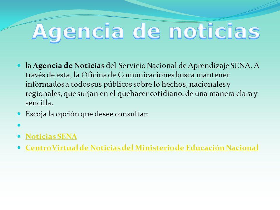 la Agencia de Noticias del Servicio Nacional de Aprendizaje SENA. A través de esta, la Oficina de Comunicaciones busca mantener informados a todos sus