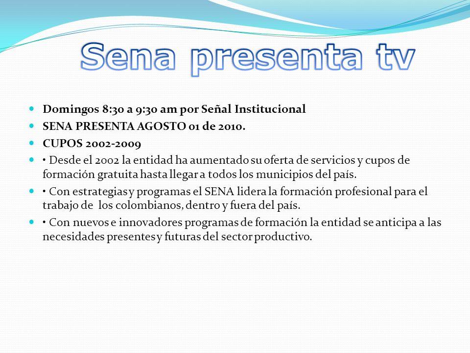 Domingos 8:30 a 9:30 am por Señal Institucional SENA PRESENTA AGOSTO 01 de 2010.