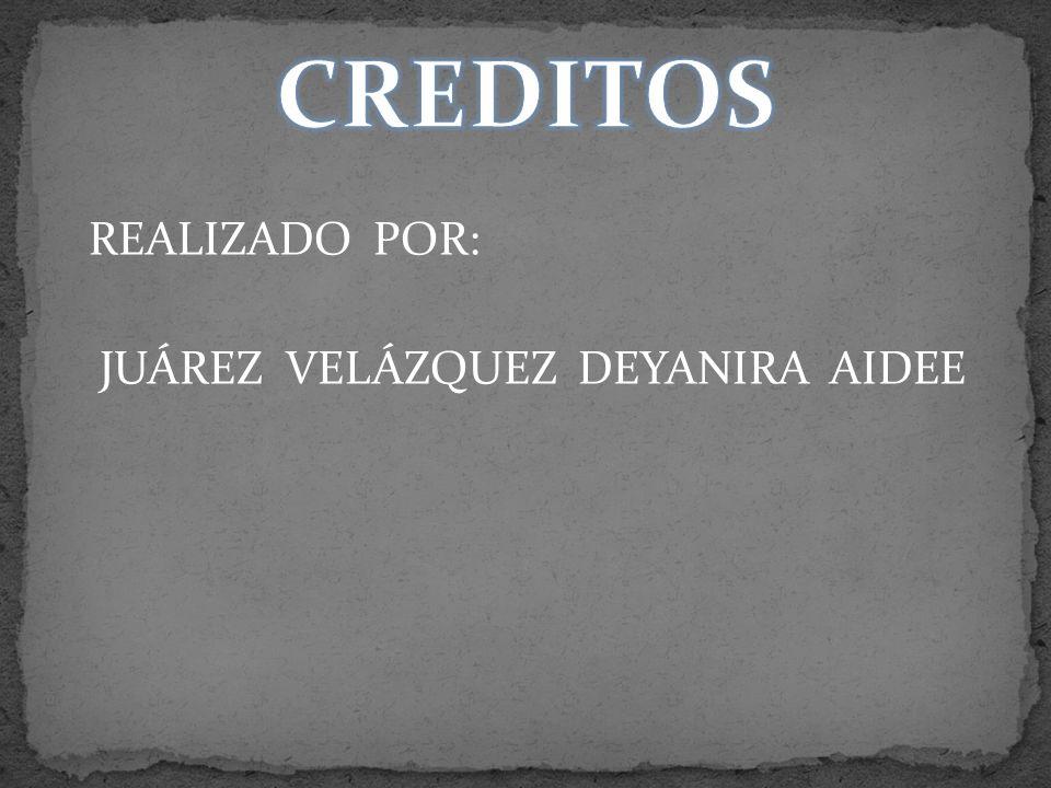REALIZADO POR: JUÁREZ VELÁZQUEZ DEYANIRA AIDEE