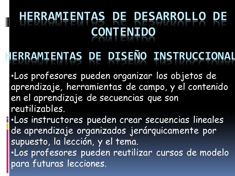 Los profesores pueden organizar los objetos de aprendizaje, herramientas de campo, y el contenido en el aprendizaje de secuencias que son reutilizables.