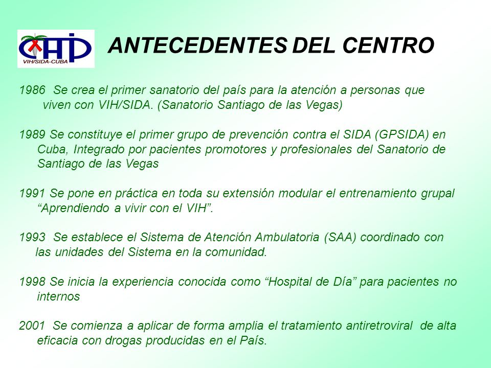 ANTECEDENTES DEL CENTRO 1986 Se crea el primer sanatorio del país para la atención a personas que viven con VIH/SIDA. (Sanatorio Santiago de las Vegas
