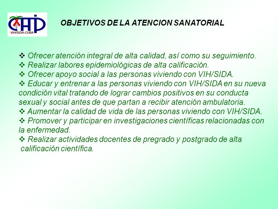 OBJETIVOS DE LA ATENCION SANATORIAL Ofrecer atención integral de alta calidad, así como su seguimiento. Realizar labores epidemiológicas de alta calif