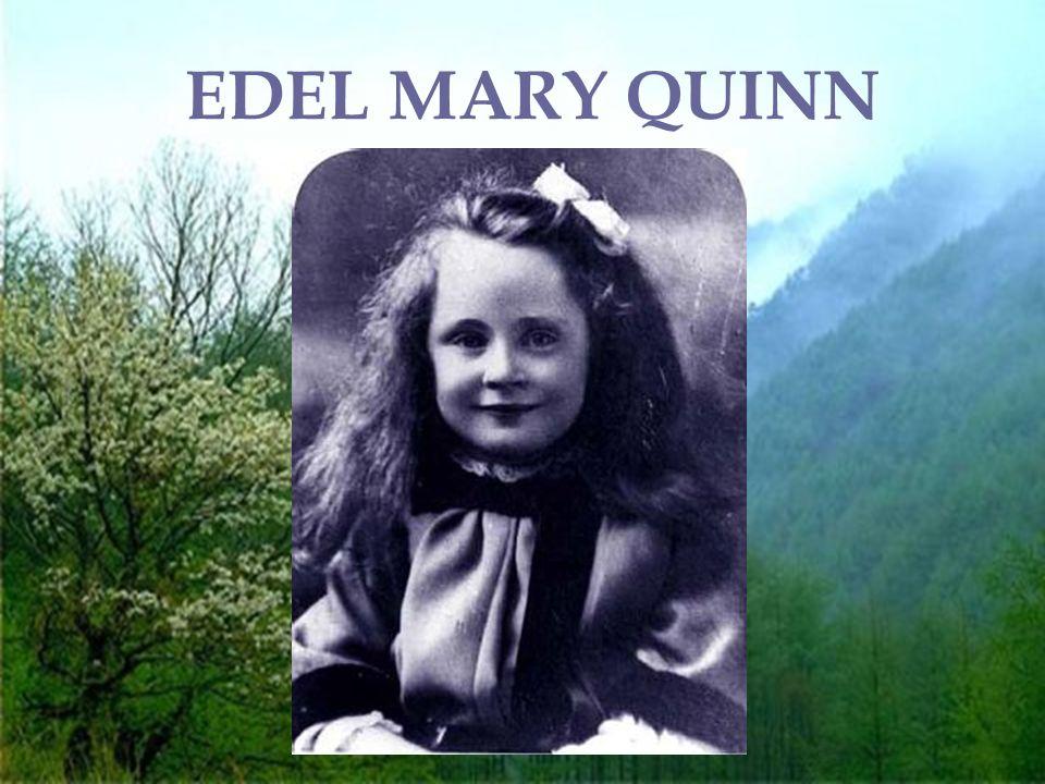 Edel Quinn nació en Irlanda, en el condado de Cork, el 14 de Septiembre de 1907 El deseo de sus padres fue que se llamara Adela, pero el sacerdote que la bautizó entendió «Edel», alusión abreviada a la preciosa flor de los Alpes que los alemanes llaman Edelweiss.