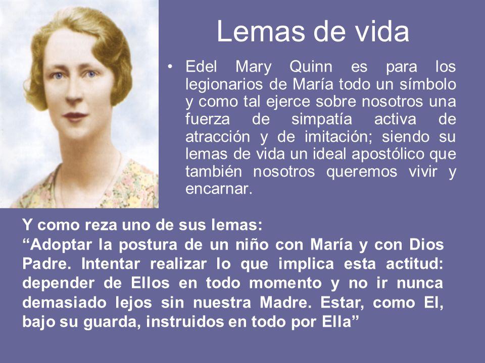 Lemas de vida Edel Mary Quinn es para los legionarios de María todo un símbolo y como tal ejerce sobre nosotros una fuerza de simpatía activa de atrac