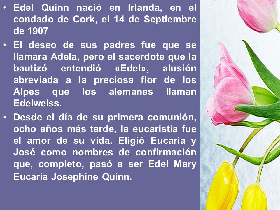 Edel Quinn nació en Irlanda, en el condado de Cork, el 14 de Septiembre de 1907 El deseo de sus padres fue que se llamara Adela, pero el sacerdote que