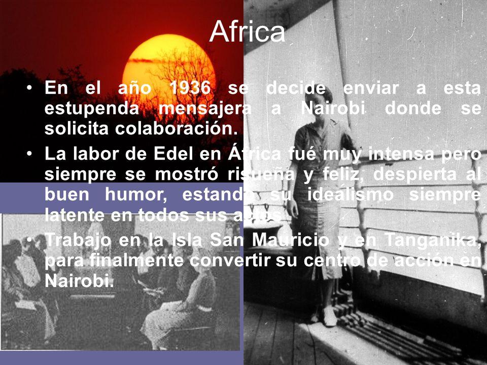 Africa En el año 1936 se decide enviar a esta estupenda mensajera a Nairobi donde se solicita colaboración. La labor de Edel en África fué muy intensa