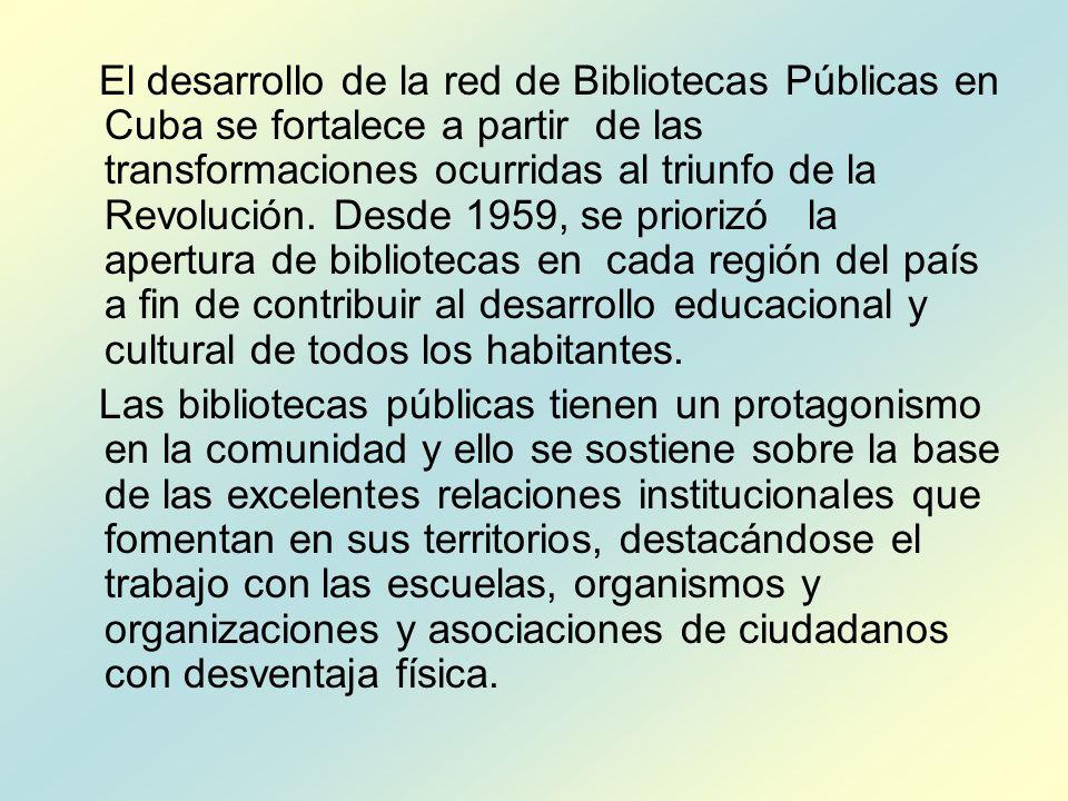 El desarrollo de la red de Bibliotecas Públicas en Cuba se fortalece a partir de las transformaciones ocurridas al triunfo de la Revolución. Desde 195