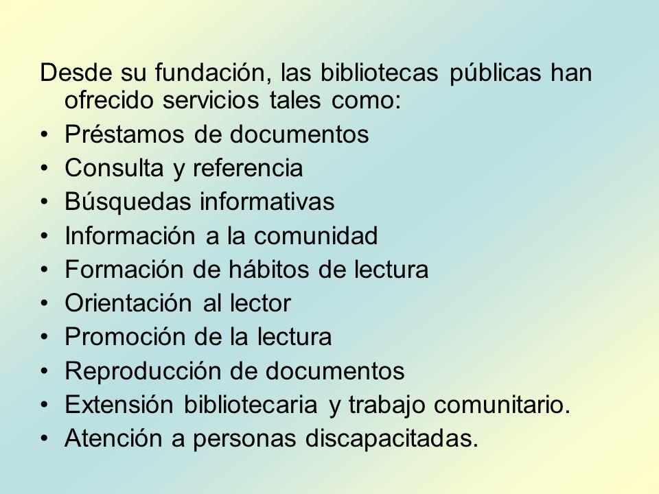 Desde su fundación, las bibliotecas públicas han ofrecido servicios tales como: Préstamos de documentos Consulta y referencia Búsquedas informativas I