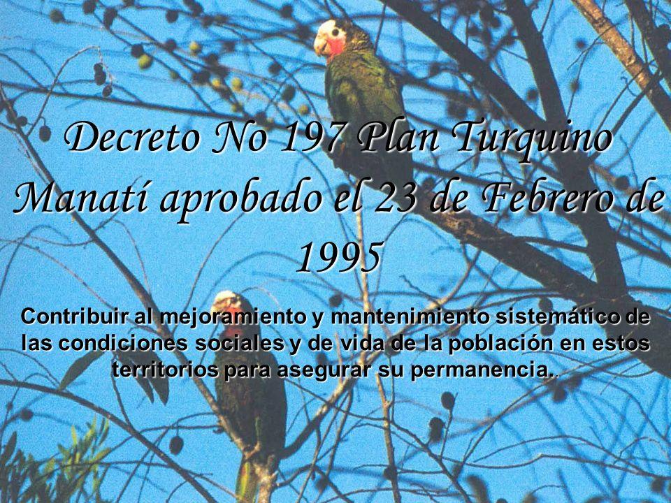 Decreto No 197 Plan Turquino Manatí aprobado el 23 de Febrero de 1995 Contribuir al mejoramiento y mantenimiento sistemático de las condiciones sociales y de vida de la población en estos territorios para asegurar su permanencia..