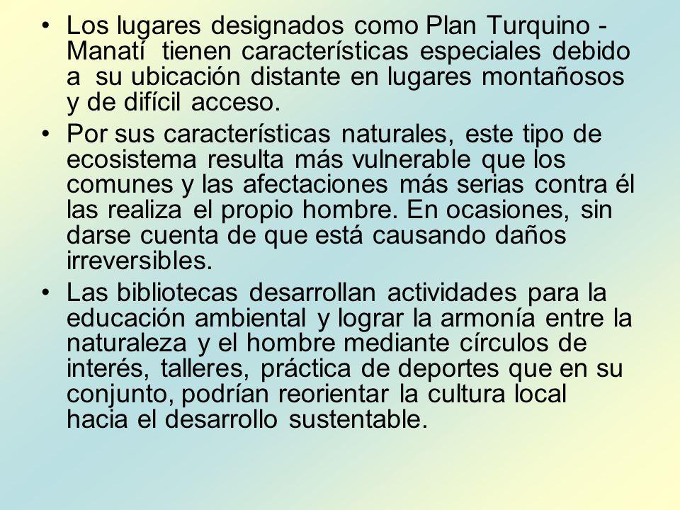 Los lugares designados como Plan Turquino - Manatí tienen características especiales debido a su ubicación distante en lugares montañosos y de difícil acceso.