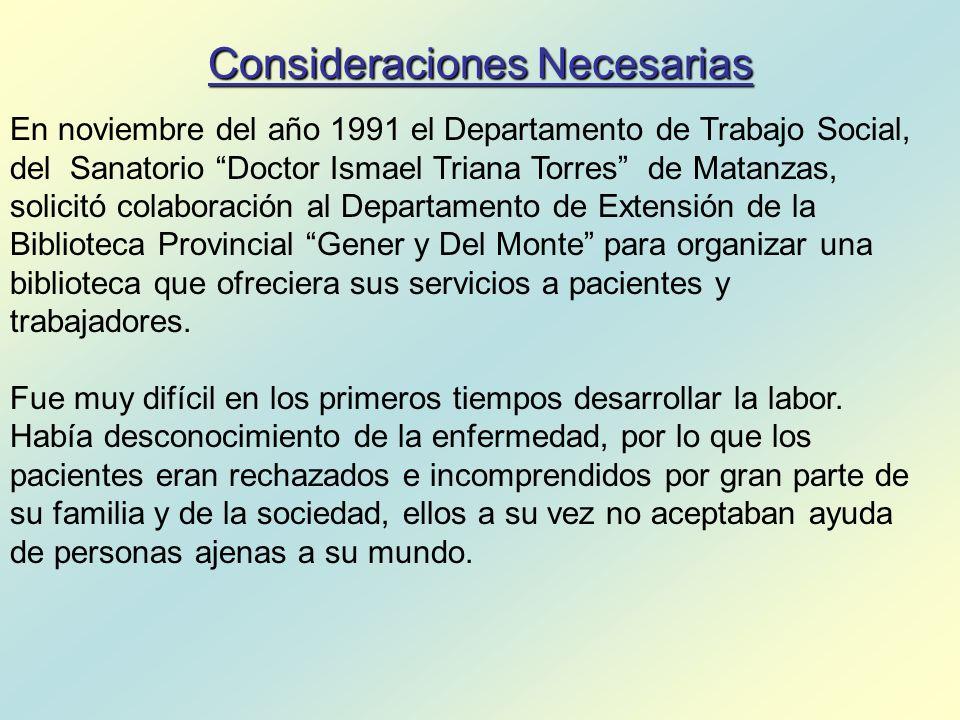 Consideraciones Necesarias En noviembre del año 1991 el Departamento de Trabajo Social, del Sanatorio Doctor Ismael Triana Torres de Matanzas, solicit