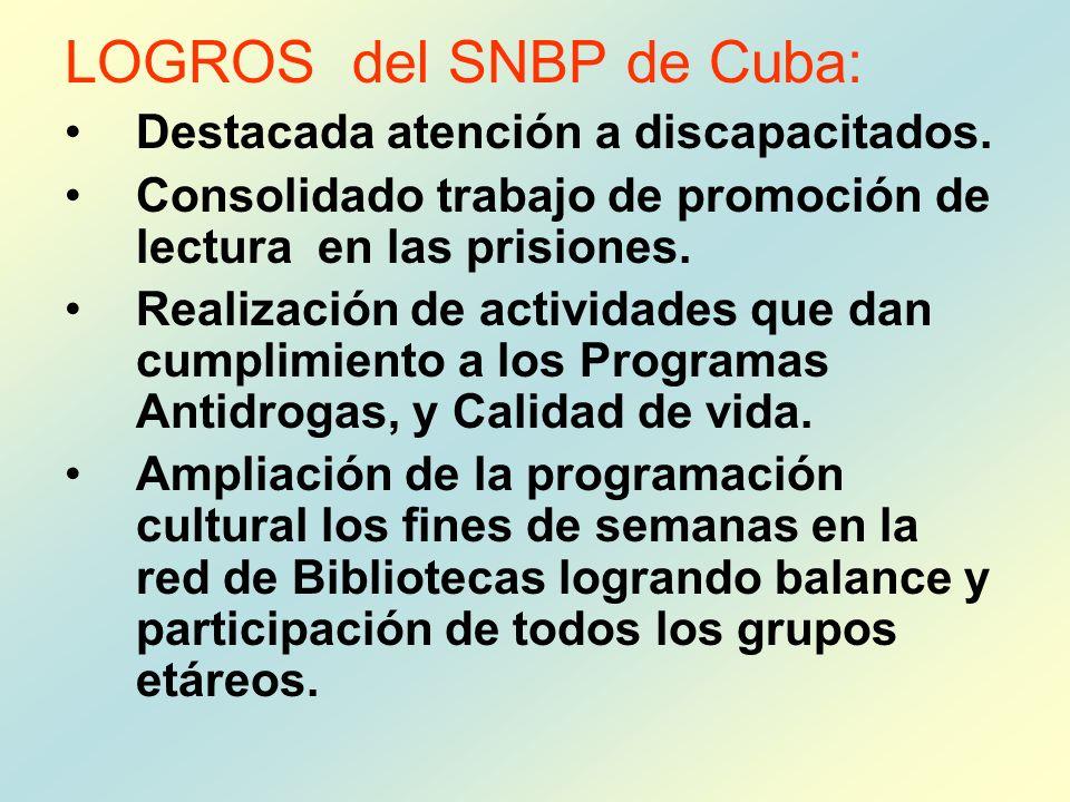 LOGROS del SNBP de Cuba: Destacada atención a discapacitados. Consolidado trabajo de promoción de lectura en las prisiones. Realización de actividades