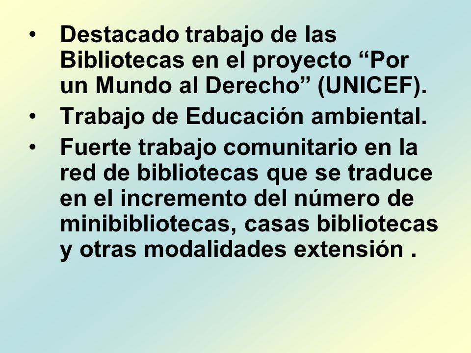 Destacado trabajo de las Bibliotecas en el proyecto Por un Mundo al Derecho (UNICEF). Trabajo de Educación ambiental. Fuerte trabajo comunitario en la