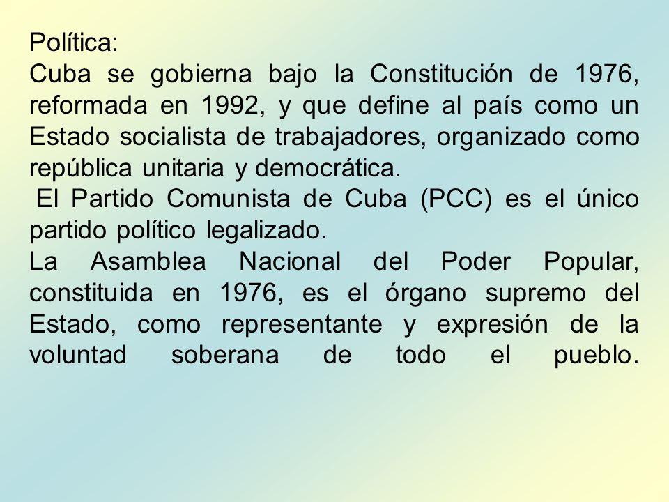Política: Cuba se gobierna bajo la Constitución de 1976, reformada en 1992, y que define al país como un Estado socialista de trabajadores, organizado como república unitaria y democrática.