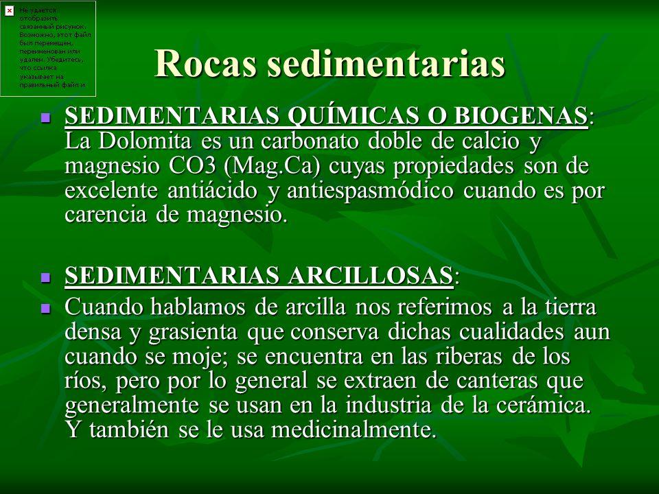 Rocas sedimentarias SEDIMENTARIAS QUÍMICAS O BIOGENAS: La Dolomita es un carbonato doble de calcio y magnesio CO3 (Mag.Ca) cuyas propiedades son de ex