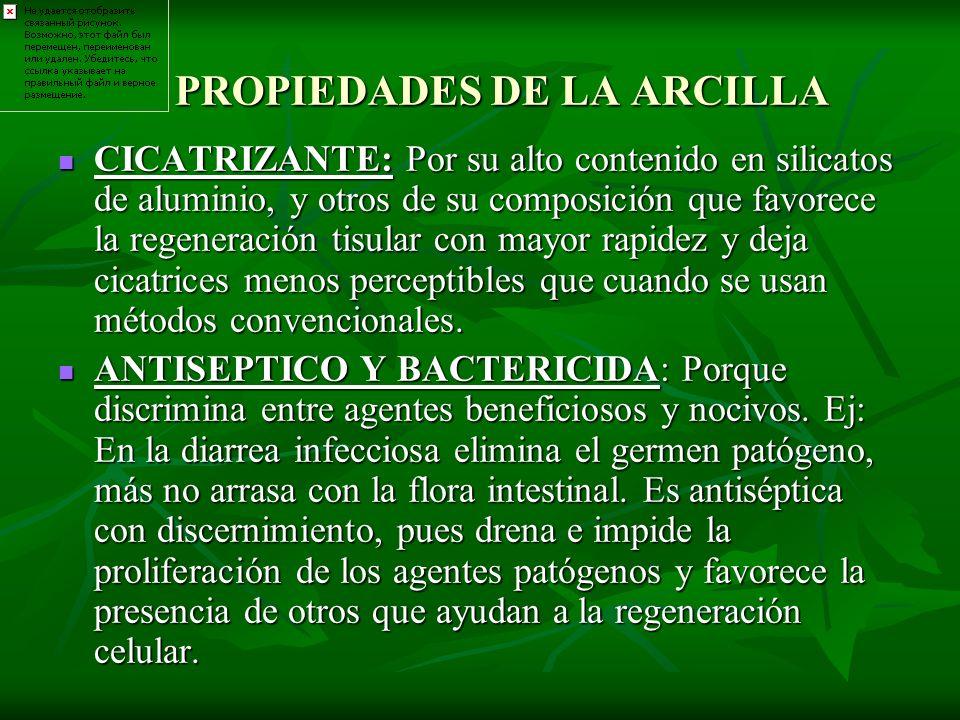 PROPIEDADES DE LA ARCILLA CICATRIZANTE: Por su alto contenido en silicatos de aluminio, y otros de su composición que favorece la regeneración tisular