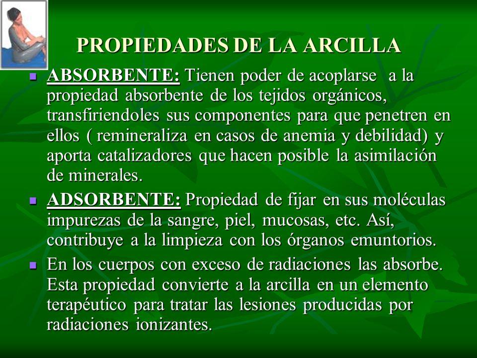 PROPIEDADES DE LA ARCILLA ABSORBENTE: Tienen poder de acoplarse a la propiedad absorbente de los tejidos orgánicos, transfiriendoles sus componentes p