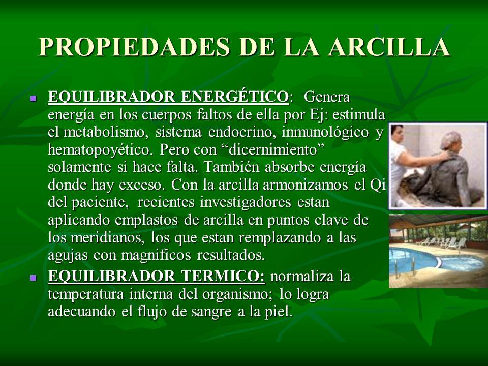 PROPIEDADES DE LA ARCILLA EQUILIBRADOR ENERGÉTICO: Genera energía en los cuerpos faltos de ella por Ej: estimula el metabolismo, sistema endocrino, in