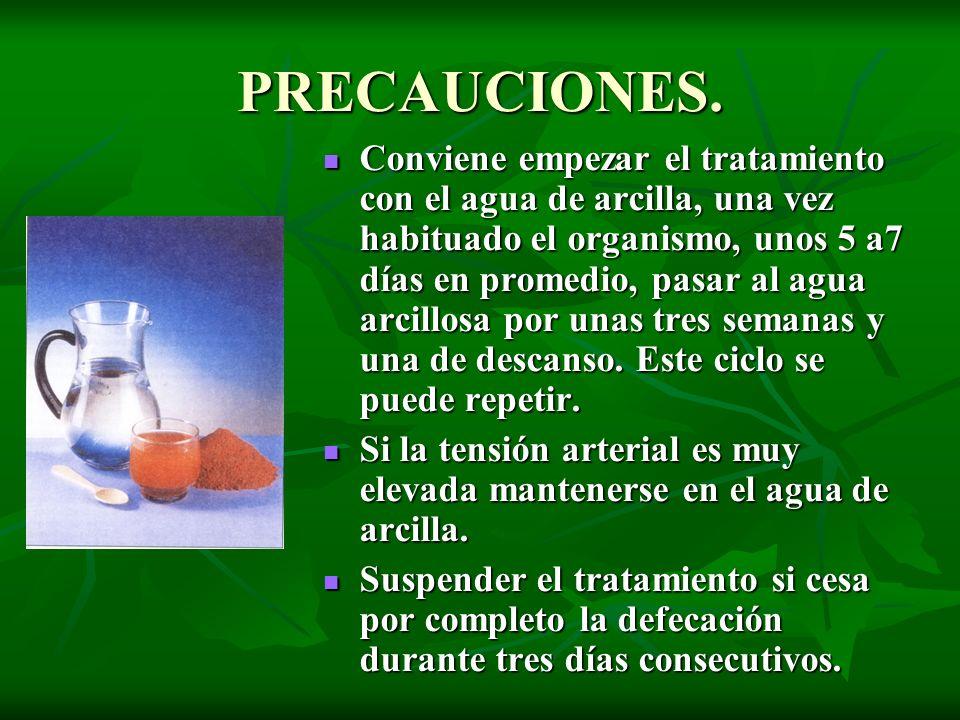 PRECAUCIONES. Conviene empezar el tratamiento con el agua de arcilla, una vez habituado el organismo, unos 5 a7 días en promedio, pasar al agua arcill