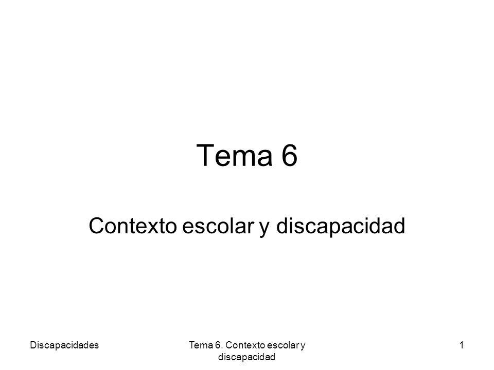 DiscapacidadesTema 6. Contexto escolar y discapacidad 1 Tema 6 Contexto escolar y discapacidad